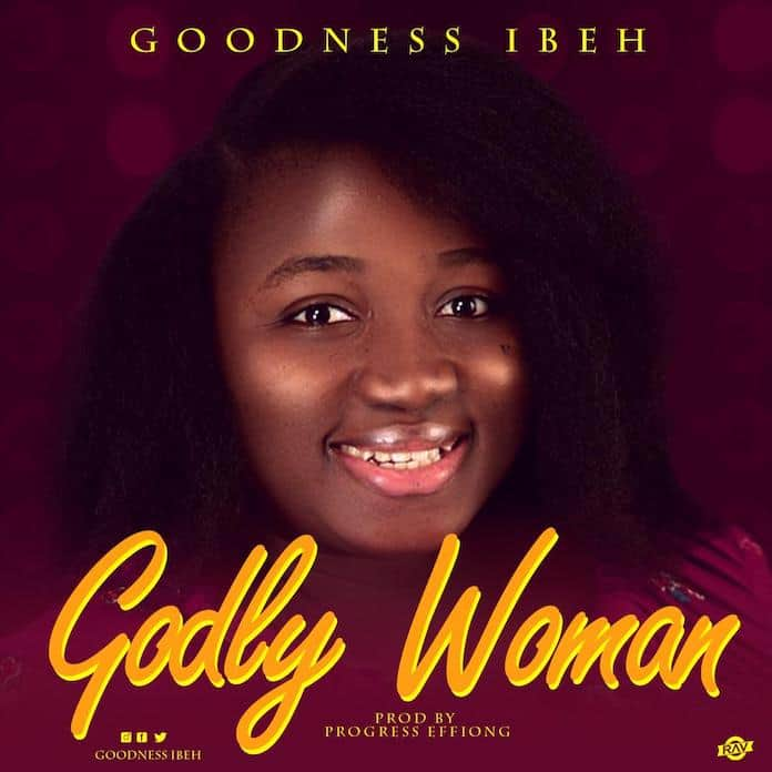 Download: Godly Woman - Goodness Ibeh | Gospel Songs Mp3