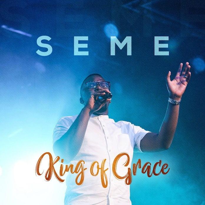 Download official Video: King Of Grace - Seme | Gospel Songs Mp3 Lyrics
