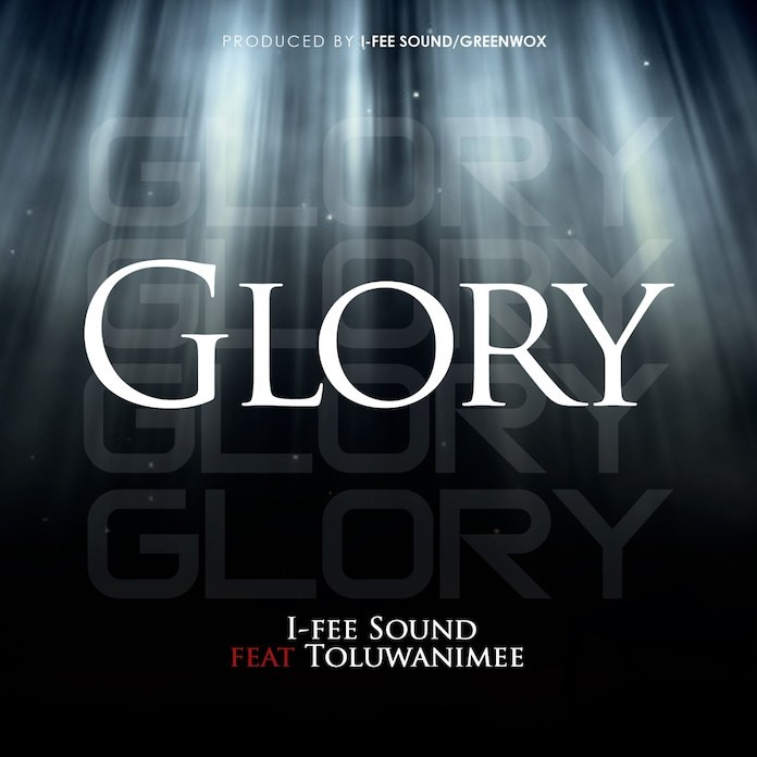 Download: Glory - I-Fee Sound Feat. Toluwanimee   Gospel Songs Mp3