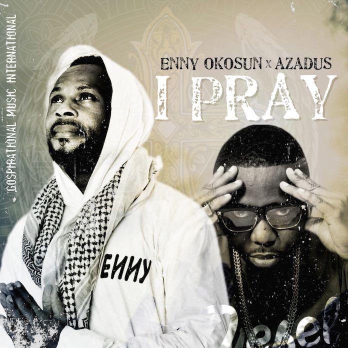Download Mp3 + Lyrics: I Pray - Enny Okosun & Azadus | Gospel Songs 2020