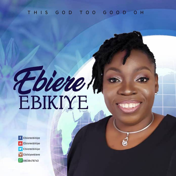 Download Mp3: This God Too Good Oh - Ebiere Ebikiye | Gospel Songs 2020