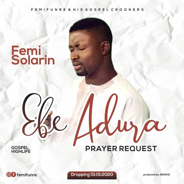 Download Mp3: Ebe Adura - Femi Solarin   Gospel Songs 2020
