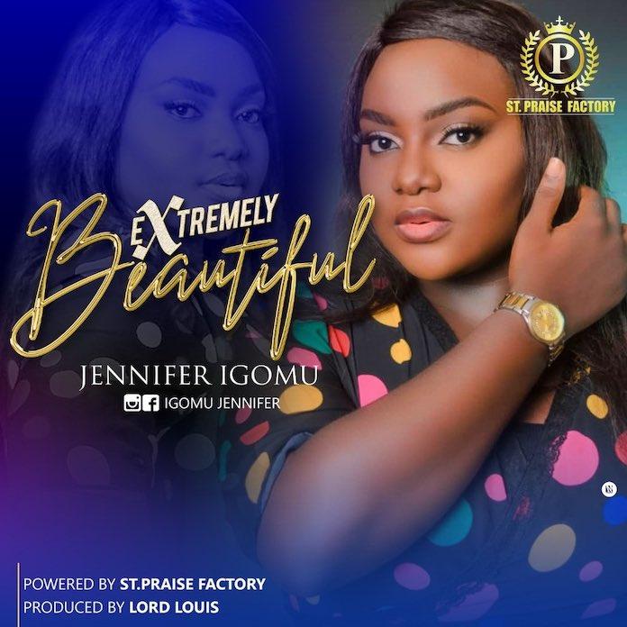 Download Lyrics: Extremely Beautiful - Jennifer Igomu   Gospel mp3 Songs