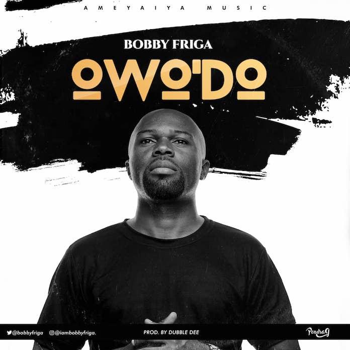 Download: Owo'Do - Bobby Friga   Gospel Songs Mp3 Music
