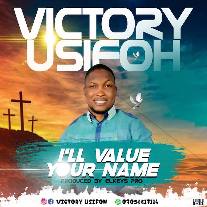 [Music + Lyrics] Victory Usifoh - I'll Value Your Name