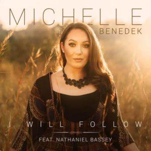 [Gospel Songs Mp3] I Will Follow – Michelle Benedek Ft. Nathaniel Bassey