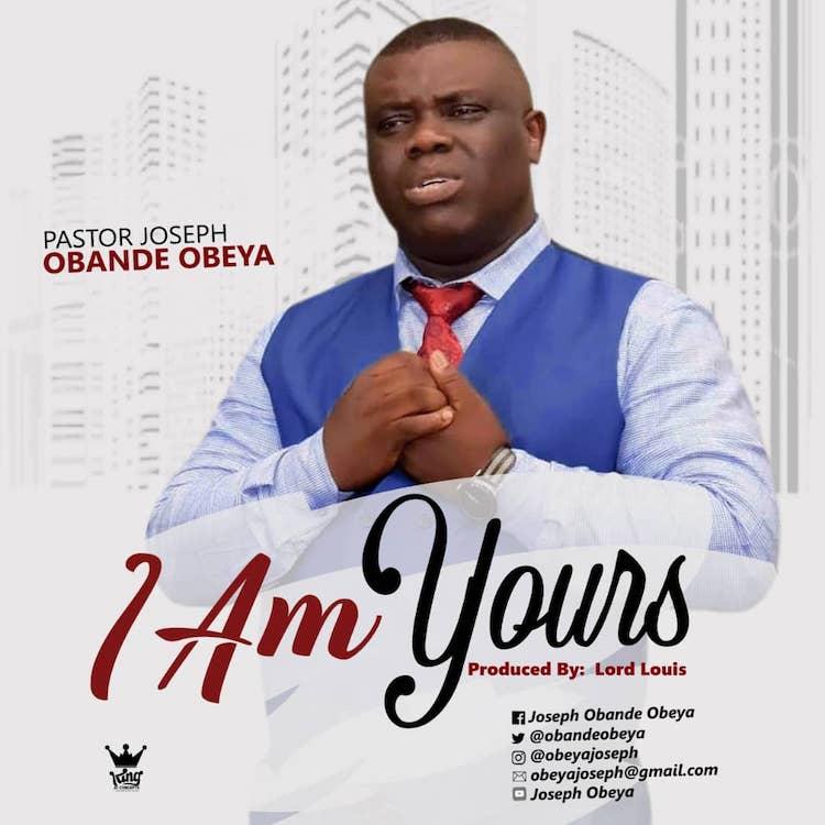I Am Yours - Pastor Joseph Obande Obeya