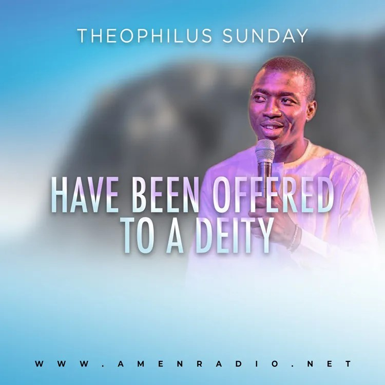 Have Been Offered To A Deity - Theophilus Sunday