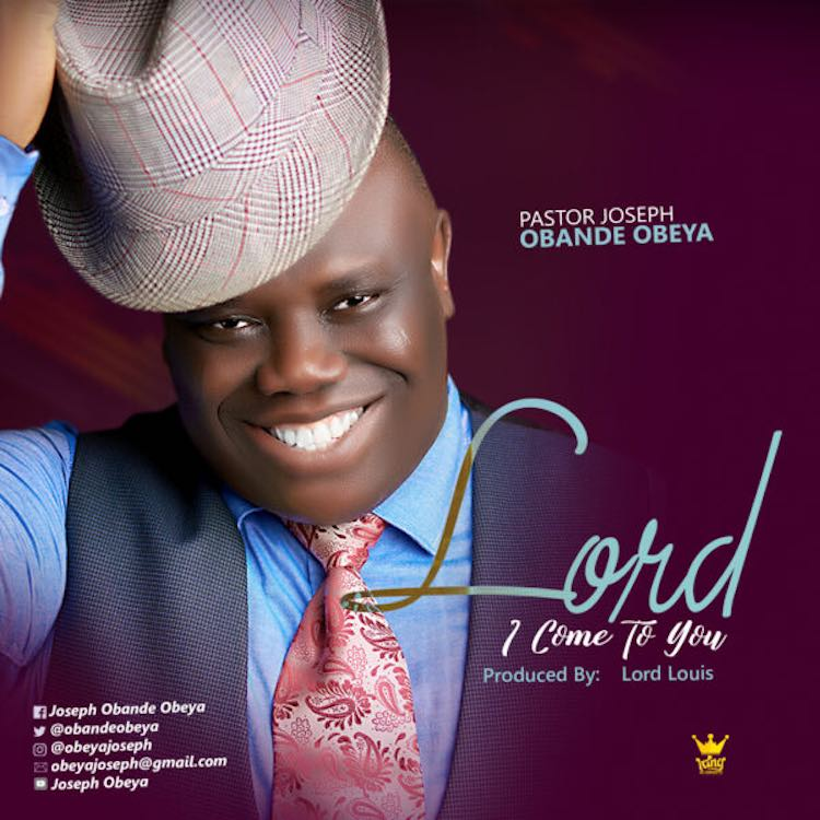 Lord I Come To You - Joseph Obande Obeya