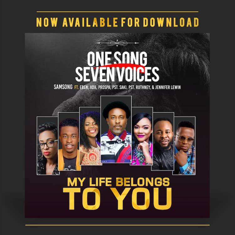 My Life Belongs To You - Samsong ft. Eben, Ada Ehi-Moses, Prospa Ochimana, Pastor Saki & Pastor Ruthney