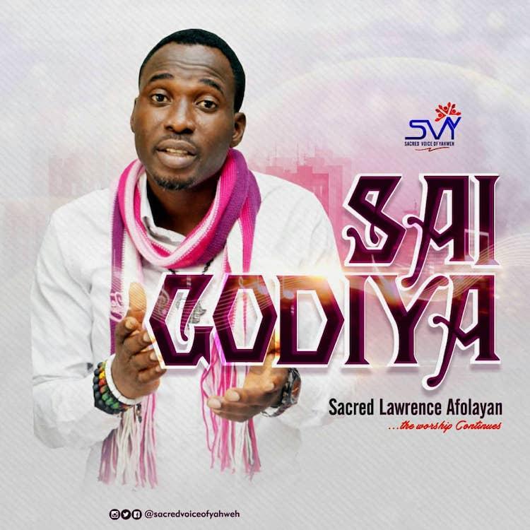 Sai Godiya - Sacred Lawrence Afolayan