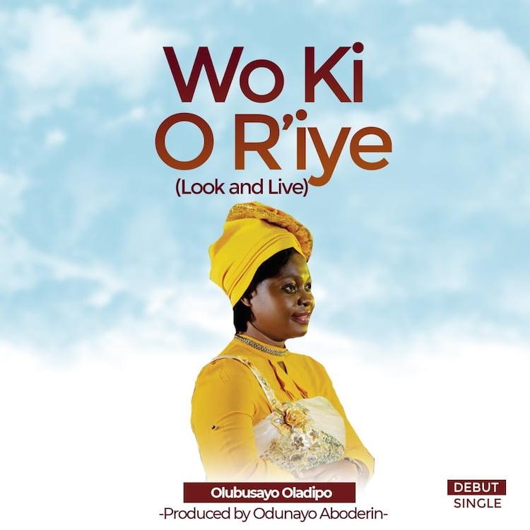 Wo Ki O R'iye (Look and Live) - Olubusayo Oladipo