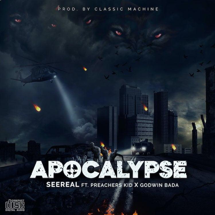 Apocalypse - Seereal ft. Preachers Kid & Godwin Bada
