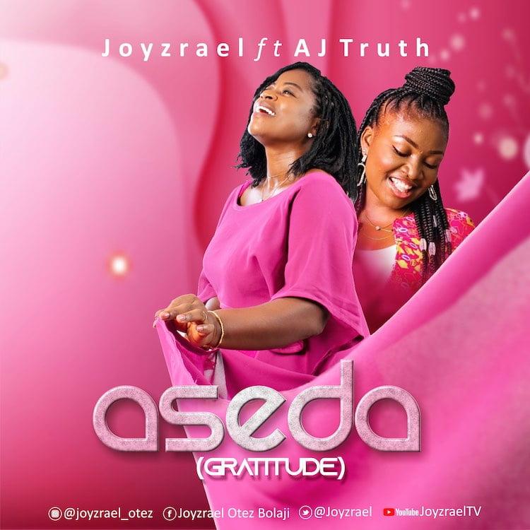 Aseda (Gratitude) - Joyzrael ft. AJ Truth