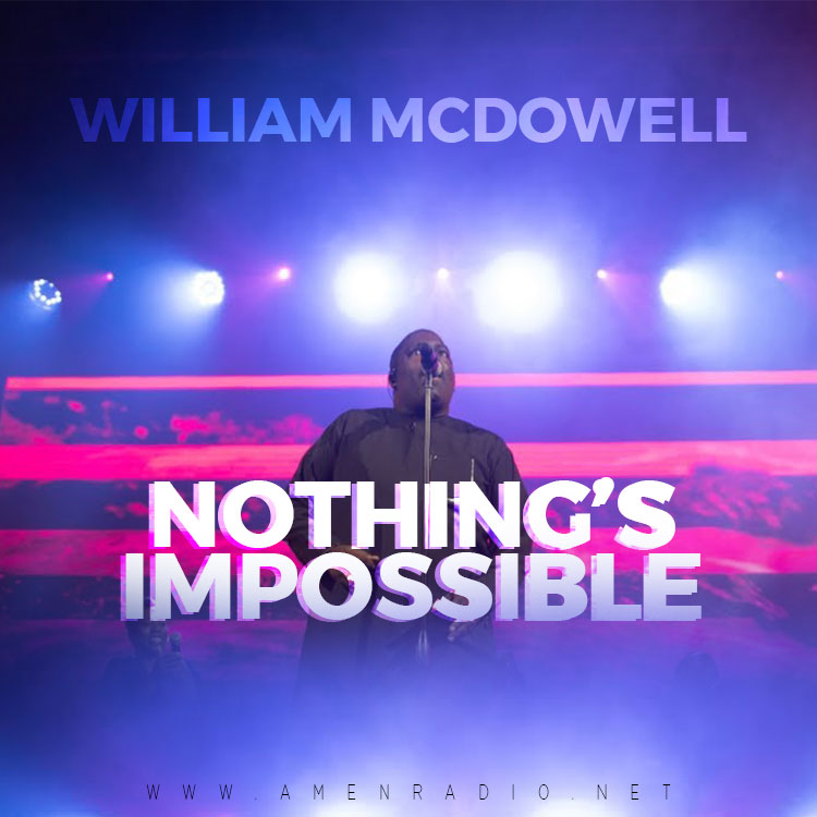 Nothing's Impossible - William McDowell