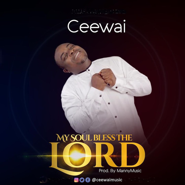 My Soul Bless The Lord - Ceewai