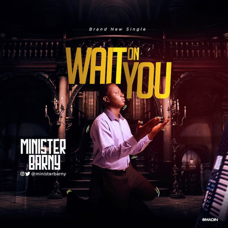Wait On You - Minister Barny