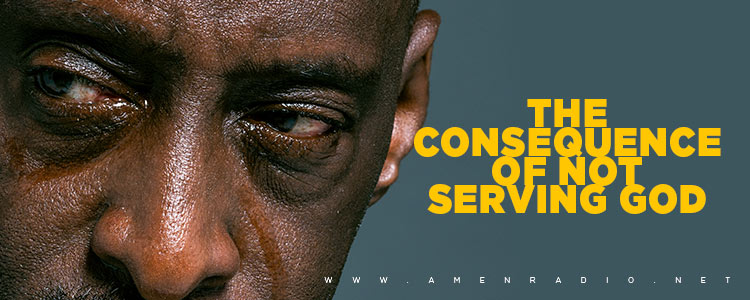 The Consequence of Not Serving God