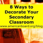 8 Ways To Decorate Your Secondary Classroom American Board Blog