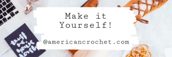 Make it Yourself | American Crochet @americancrochet.com #makeityourslef #MIY