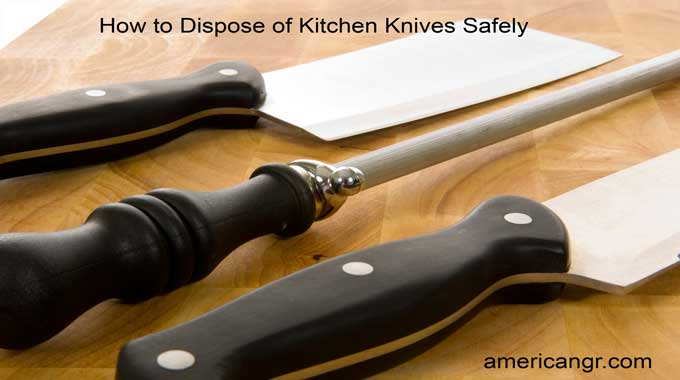 to dispose of kitchen knives how to properly dispose of kitchen knives 6 crucial hacks