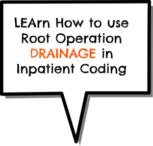 Use of DRAINAGE: One of ICD 10 PCS Root Operations in IP coding