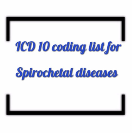 ICD 10 coding list for Spirochetal diseases