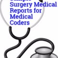 Sample Coded Surgery Reports for Medical Coders