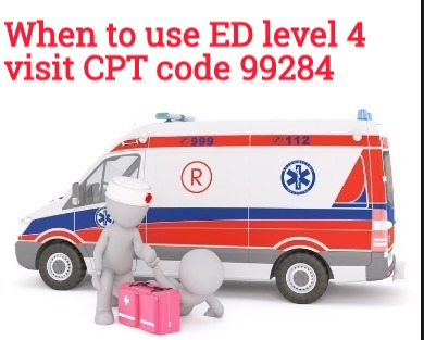 When to use Emergency Department CPT code 99284 - Medical