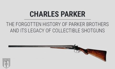 Charles Parker: The Forgotten History of Parker Brothers and its Legacy of Collectible Shotguns