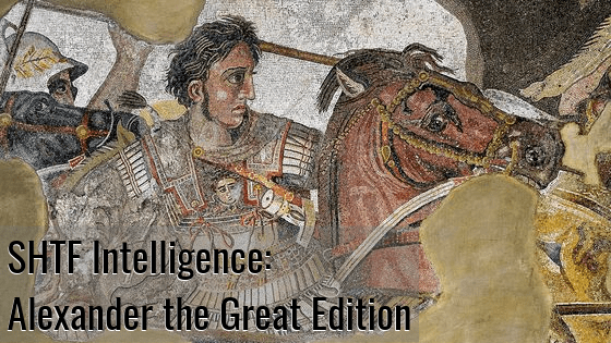 SHTF Intelligence: Alexander the Great Edition