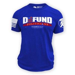 Defund Politicians Patriotically Correct T-Shirt American Patriots Apparel
