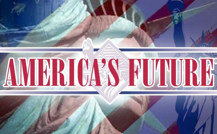 America's Future: It's here!