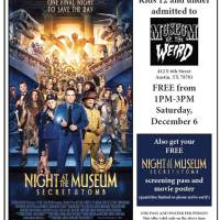 "FREE  MUSEUM ADMISSION FOR KIDS SATURDAY DECEMBER 6TH PLUS FREE MOVIE PASS TO ""NIGHT AT THE MUSEUM"""