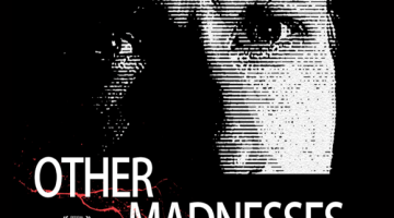 OTHER MADNESSES: FINDING THE MADNESS WITHIN