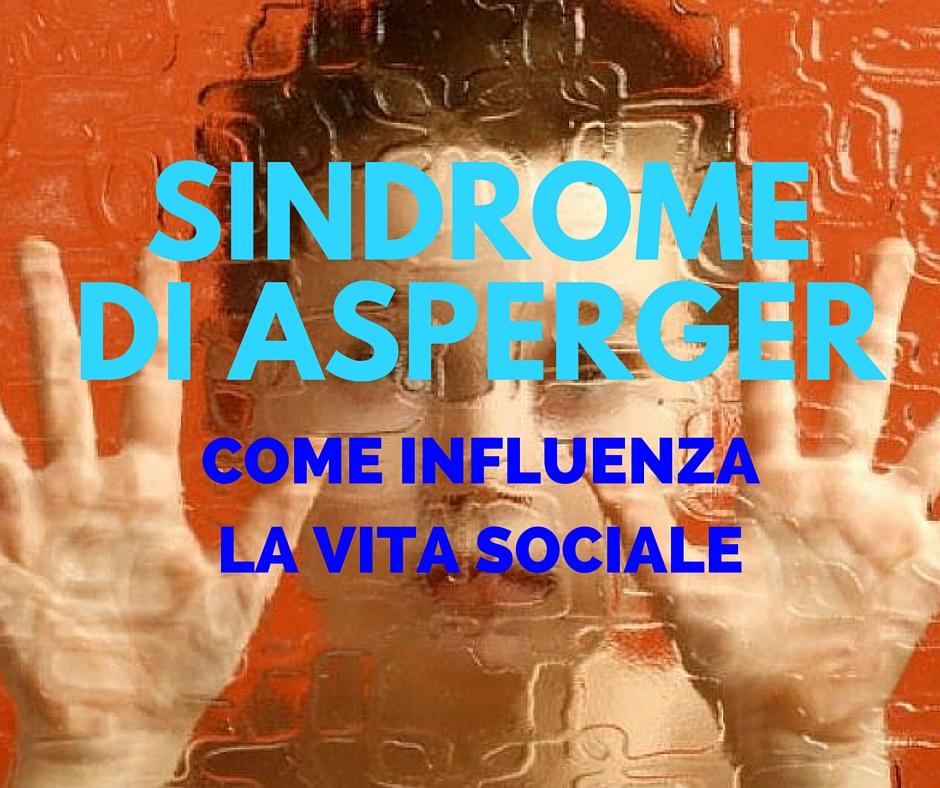 Sindrome di Asperger - Come influenza la vita sociale