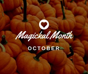 Magickal Month- October