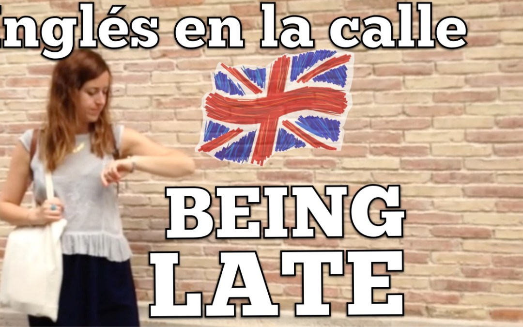 Inglés en la calle – excuses for being late