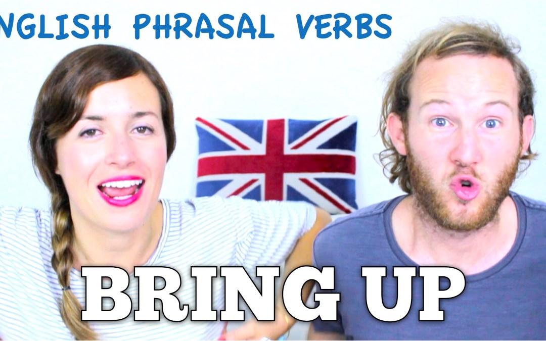 BRING UP – English Phrasal Verbs