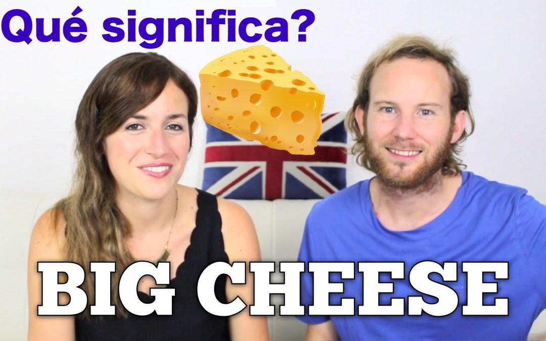 ¿Qué significa BIG CHEESE en inglés?