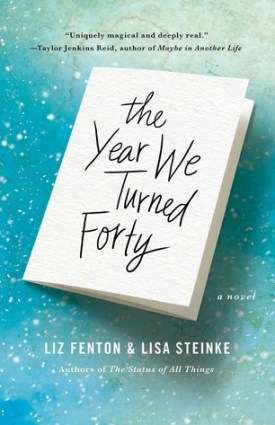 The Year We Turned 40 by Liz Fenton and Lisa Steinke