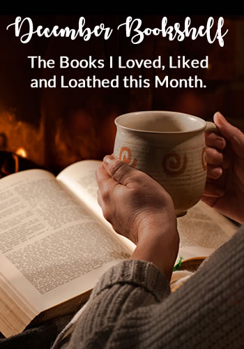 December Bookshelf: The Books I Loved, Liked and Loathed