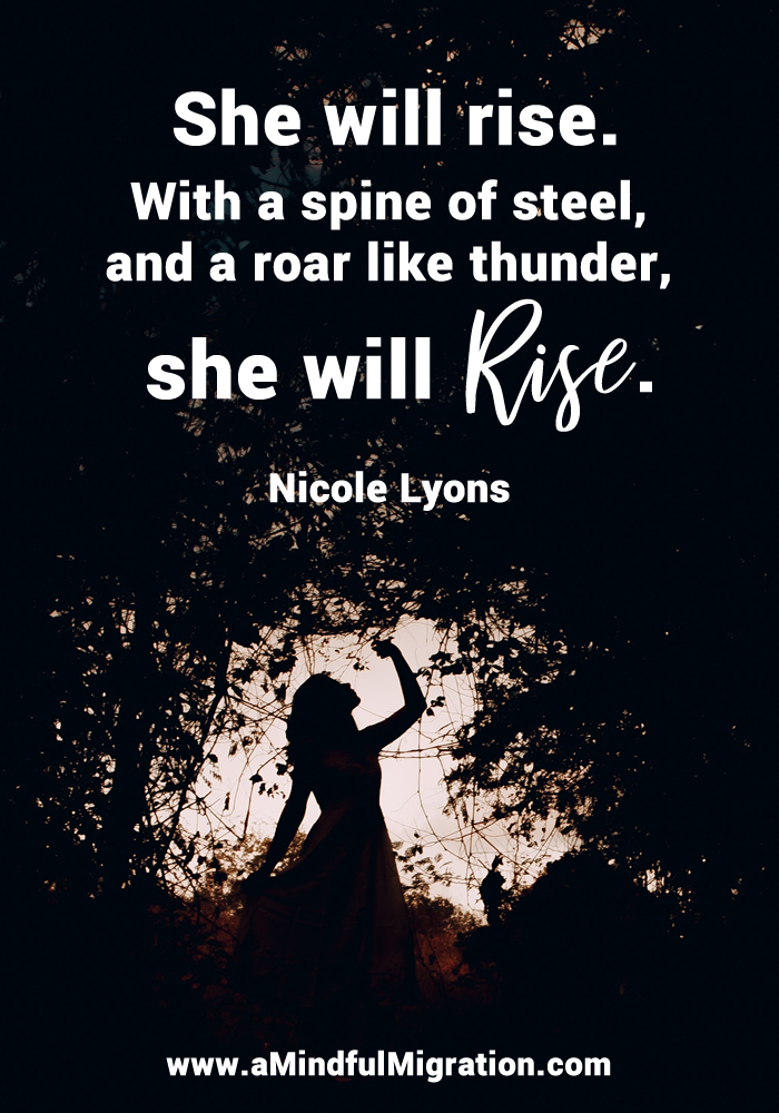 She will rise. With a spine of steel, and a roar like thunder, she will rise. Nicole Lyons.