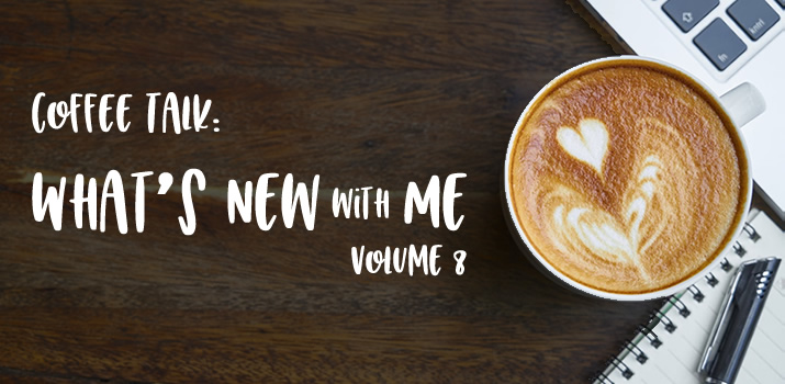 Coffee Talk: What's New with Me, Volume 8
