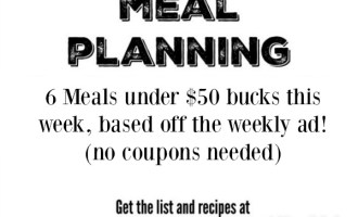 Meijer Meal Planning Week 5/27: 6 Meals $47 Bucks