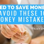 Need to Save Money? Avoid These 10 Money Mistakes