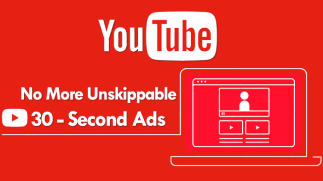 Google-owned-YouTube-Plans-to-Remove-30-Second-Unskippable-Ads-in-2018 لماذا قررت جوجل إيقاف إعلانات يوتيوب الطويلة اعتبارا من 2018؟