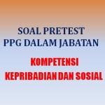 Soal Kompetensi Kepribadian dan Sosial Pretest PPG Dalam Jabatan