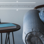 Decorating Tips You Can Learn From Your Grandmother