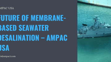 Future Of Membrane-Based Seawater Desalination – AMPAC USA